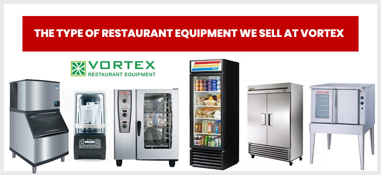 The Type of Restaurant Equipment We Sell at Vortex