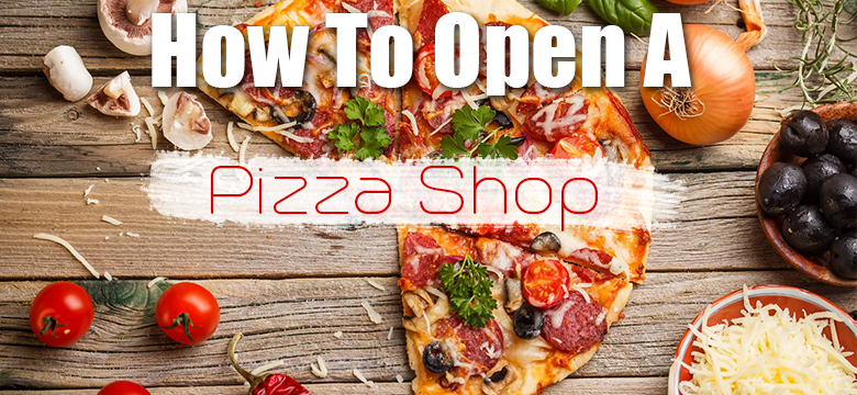 How To Open a Pizza Shop Business